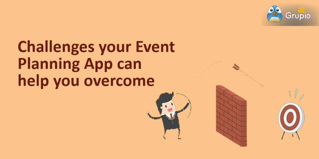 challenges your event planning app can help you overcome- grupio