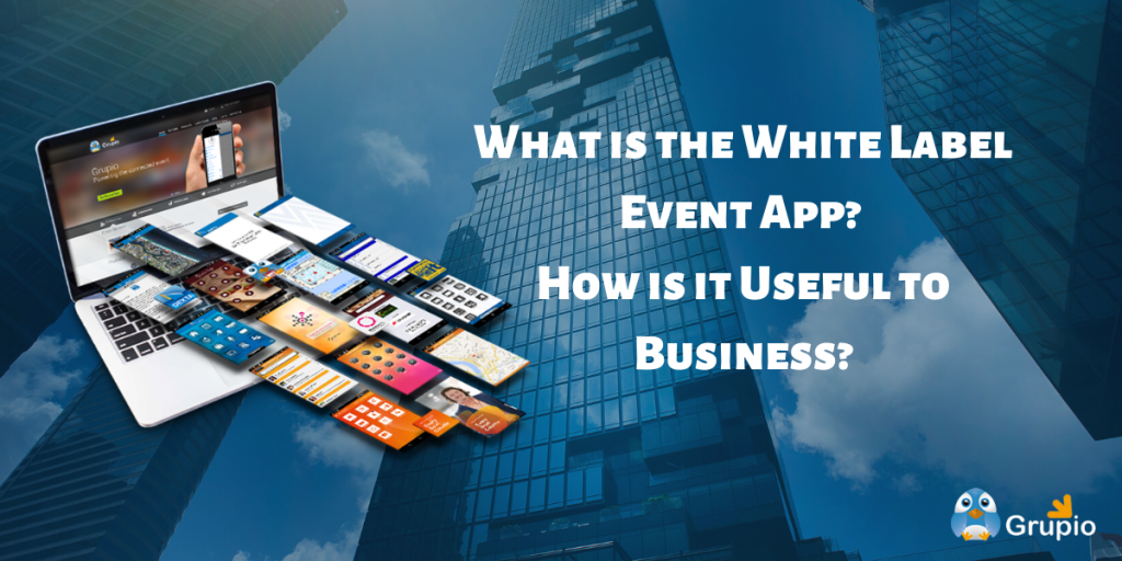 What-is-the-White-Label-Event-App-How-is-it-useful-to-Business-grupio